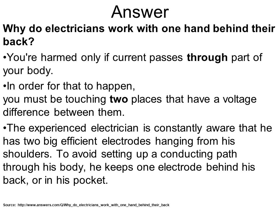 Answer Why do electricians work with one hand behind their back