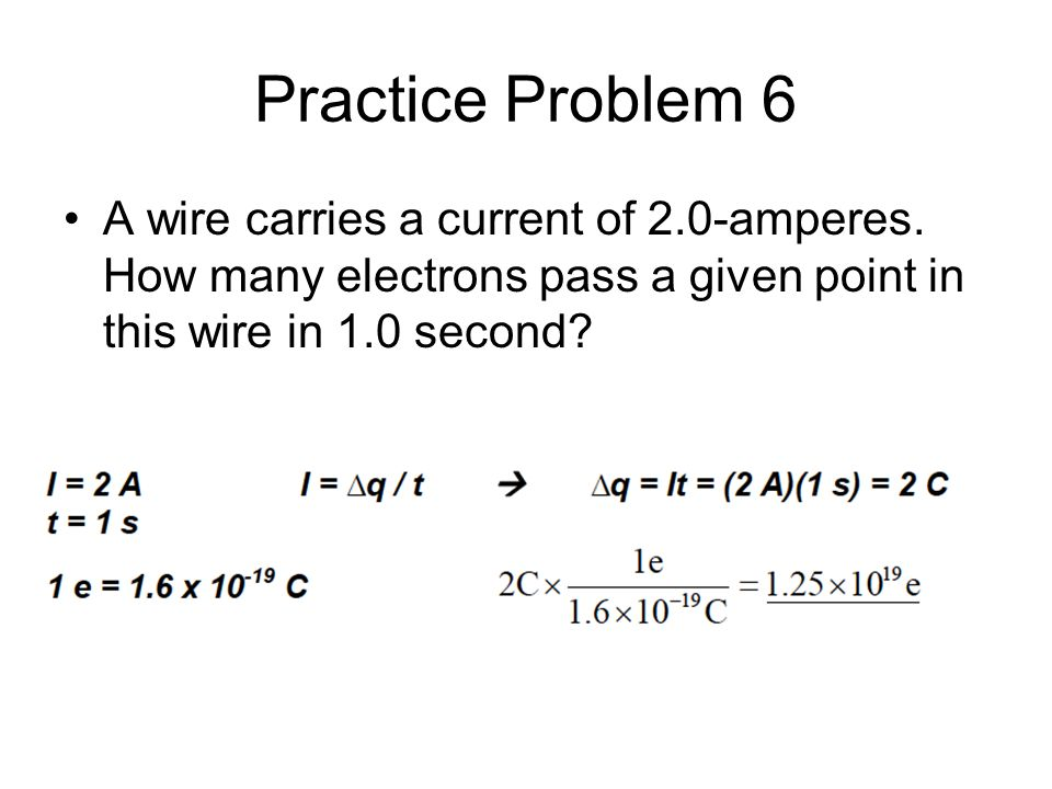 Practice Problem 6 A wire carries a current of 2.0-amperes.