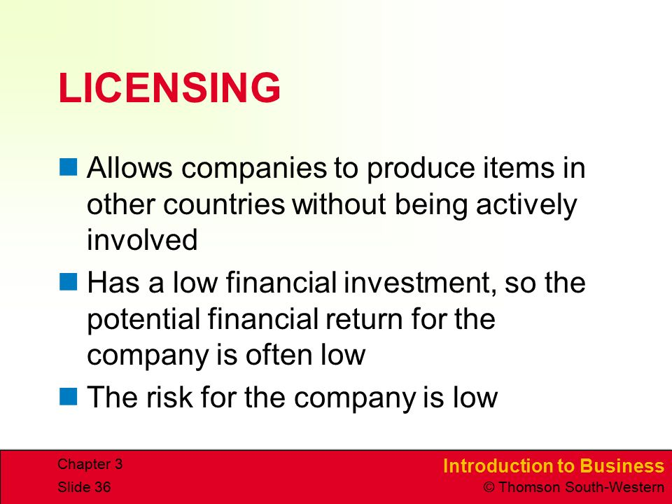 LICENSING Allows companies to produce items in other countries without being actively involved.