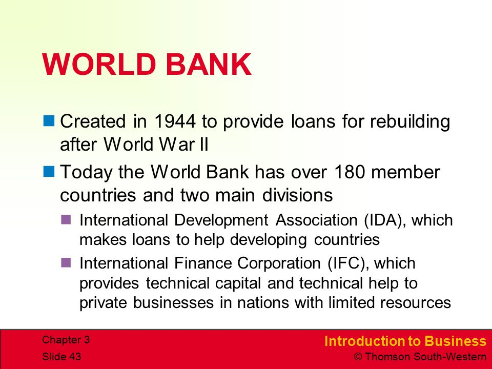 WORLD BANK Created in 1944 to provide loans for rebuilding after World War II.