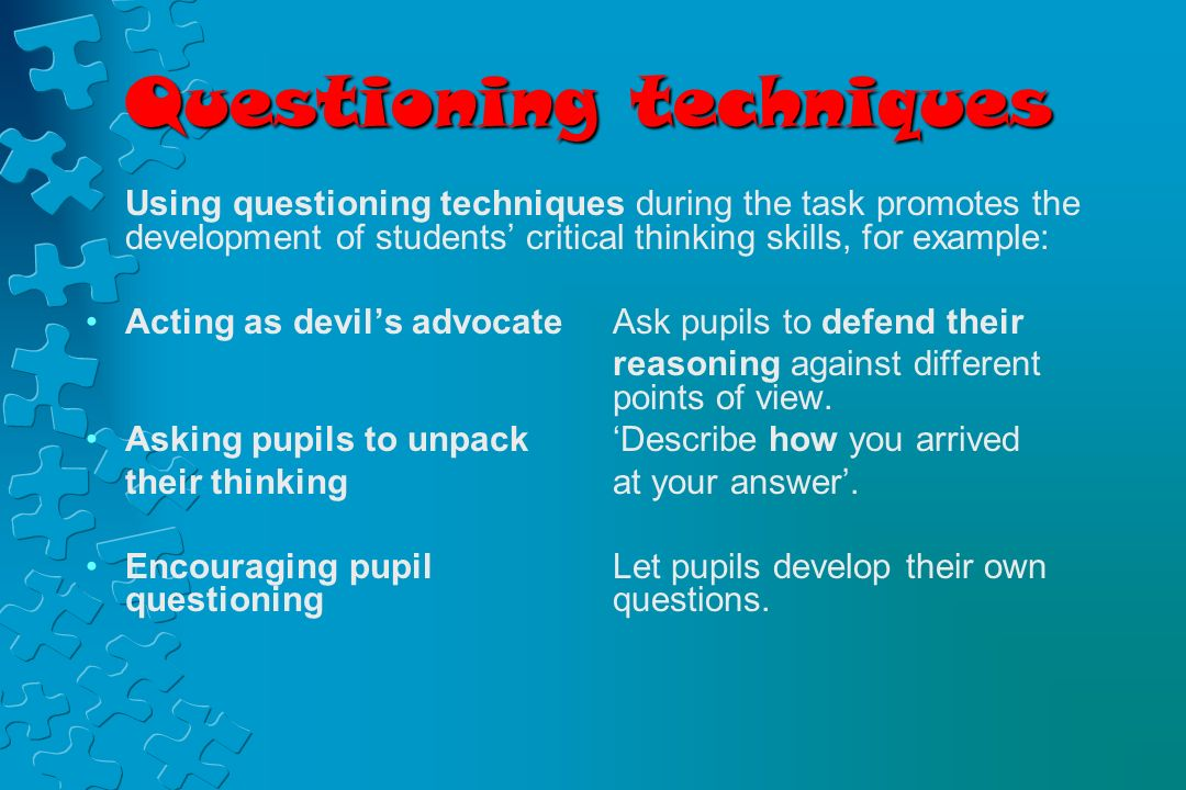 critical thinking questioning techniques As such, instructors must rely upon questioning techniques to unlock the creativity from within each distant learner critical thinking:.