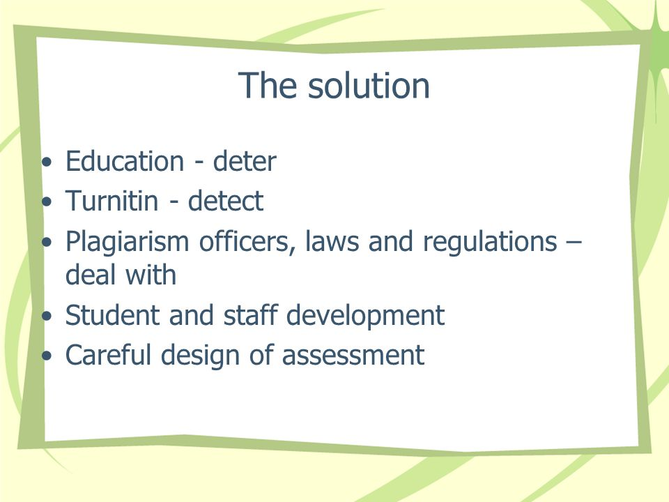The solution Education - deter Turnitin - detect