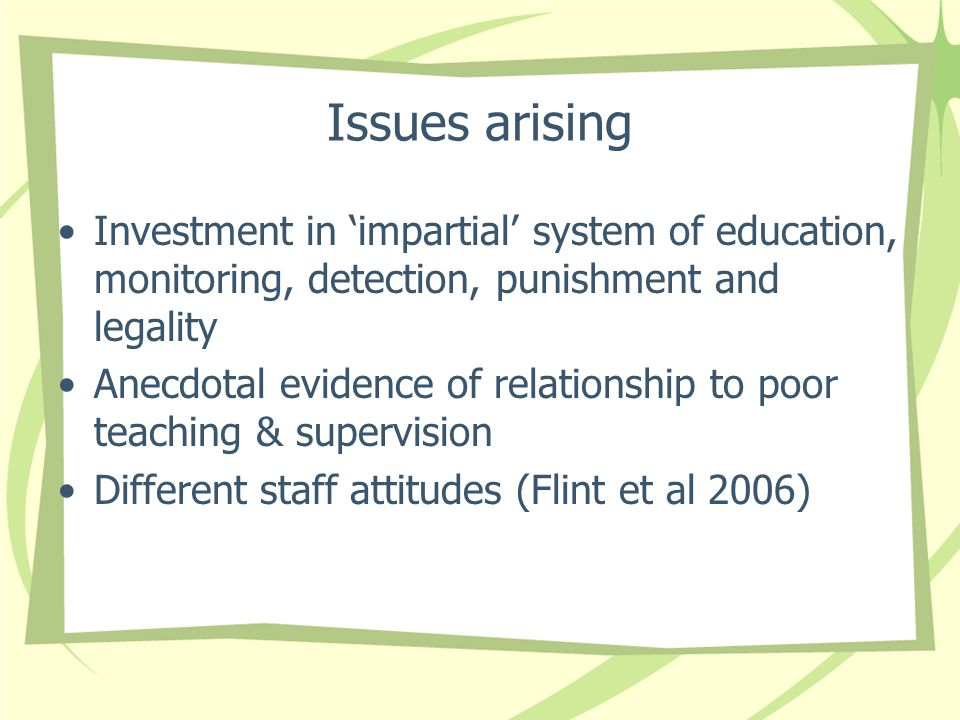 Issues arisingInvestment in 'impartial' system of education, monitoring, detection, punishment and legality.