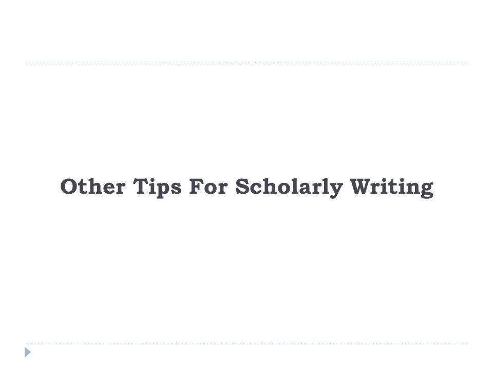 scholarly writing tips Tips for writing in an academic tone and style from cambridge proofreading how to write in an academic tone and style.