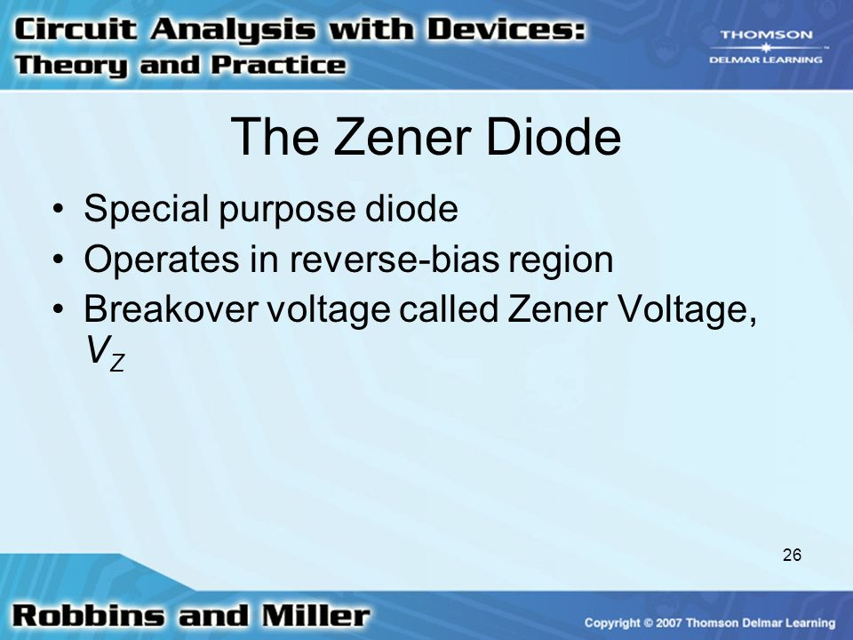 The Zener Diode Special purpose diode Operates in reverse-bias region