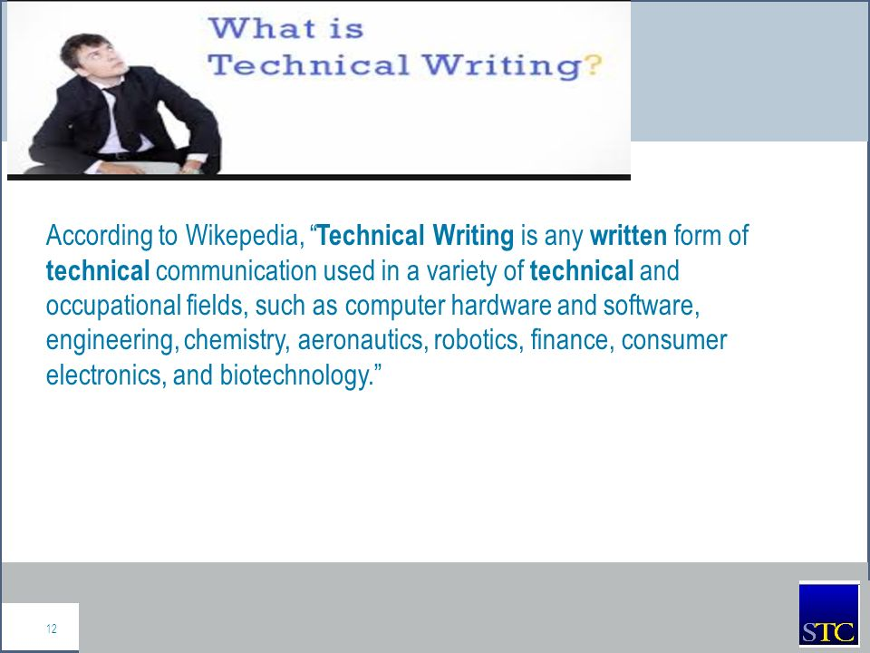 define technical writing Technical writing is any written form of writing or drafting technical  communication used in a  the society for technical communication defines  technical communication as any form of communication that exhibits one or more  of the following.