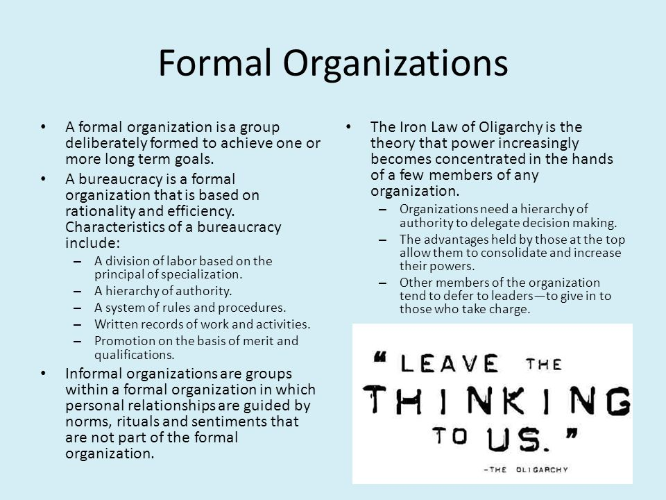 Formal Organizations A formal organization is a group deliberately formed to achieve one or more long term goals.