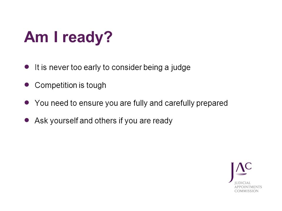 Am I ready It is never too early to consider being a judge