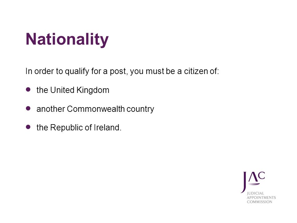Nationality In order to qualify for a post, you must be a citizen of: