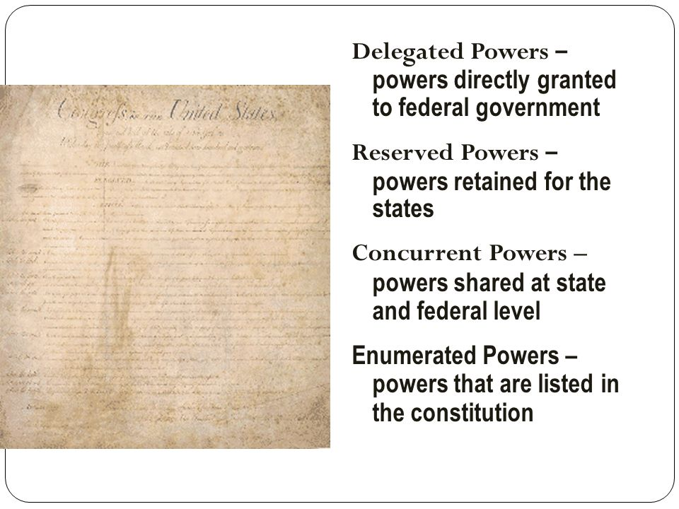 Delegated Powers – powers directly granted to federal government
