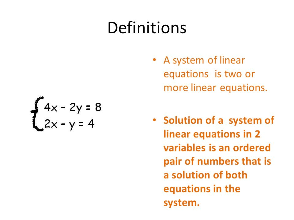 Definitions A system of linear equations is two or more linear equations.