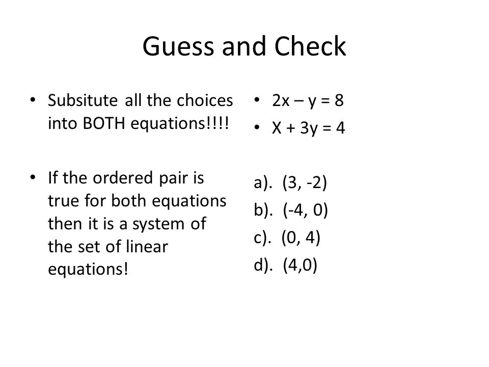 Guess and Check Subsitute all the choices into BOTH equations!!!!