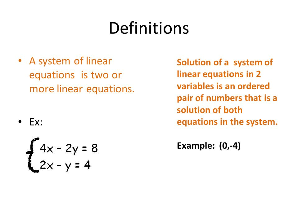 Definitions A system of linear equations is two or more linear equations. Ex:
