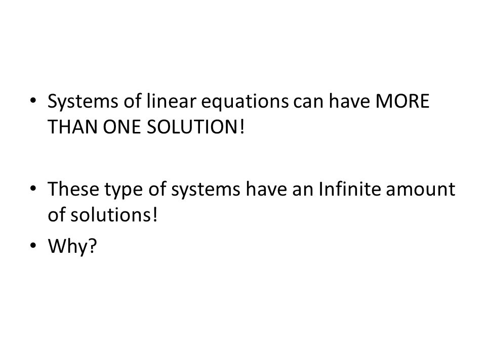 Systems of linear equations can have MORE THAN ONE SOLUTION!