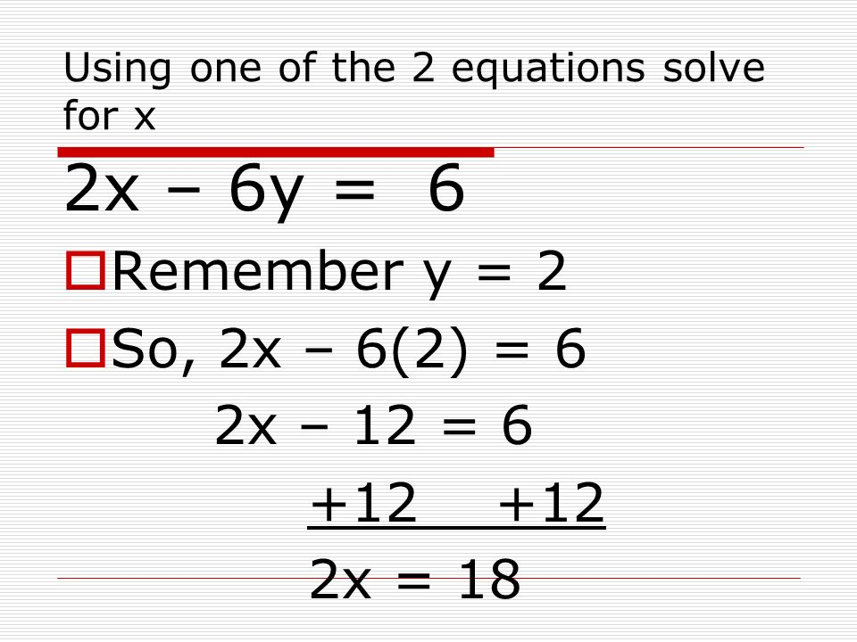 Using one of the 2 equations solve for x