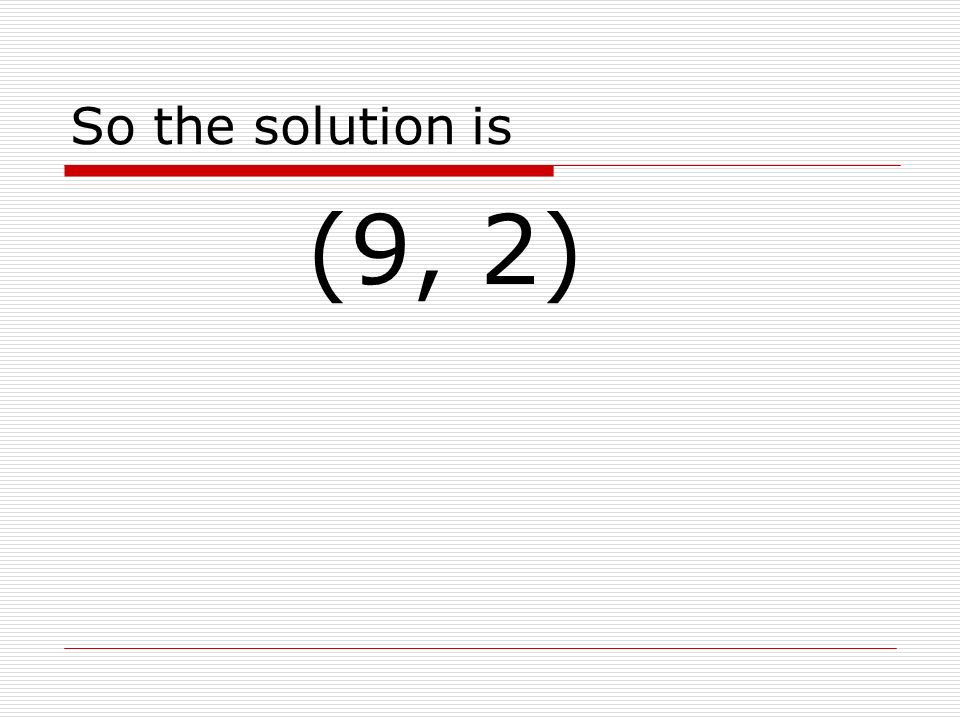 So the solution is (9, 2)