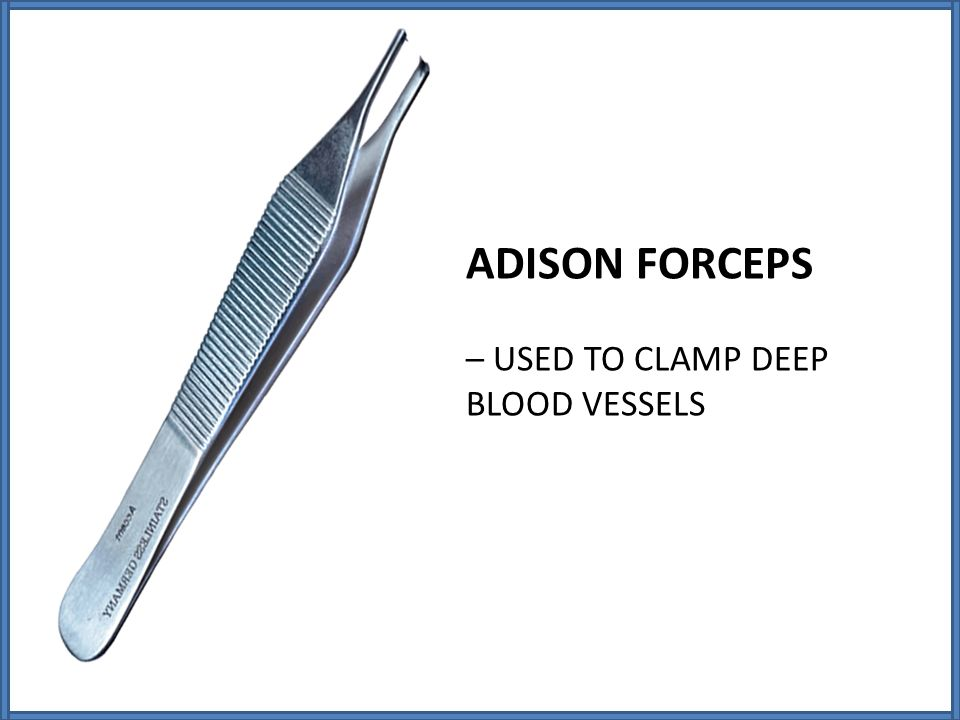 ADISON FORCEPS – USED TO CLAMP DEEP BLOOD VESSELS
