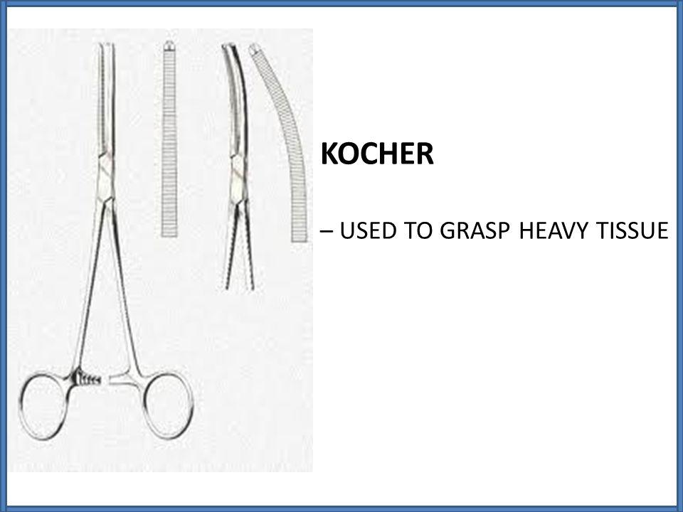 KOCHER – USED TO GRASP HEAVY TISSUE