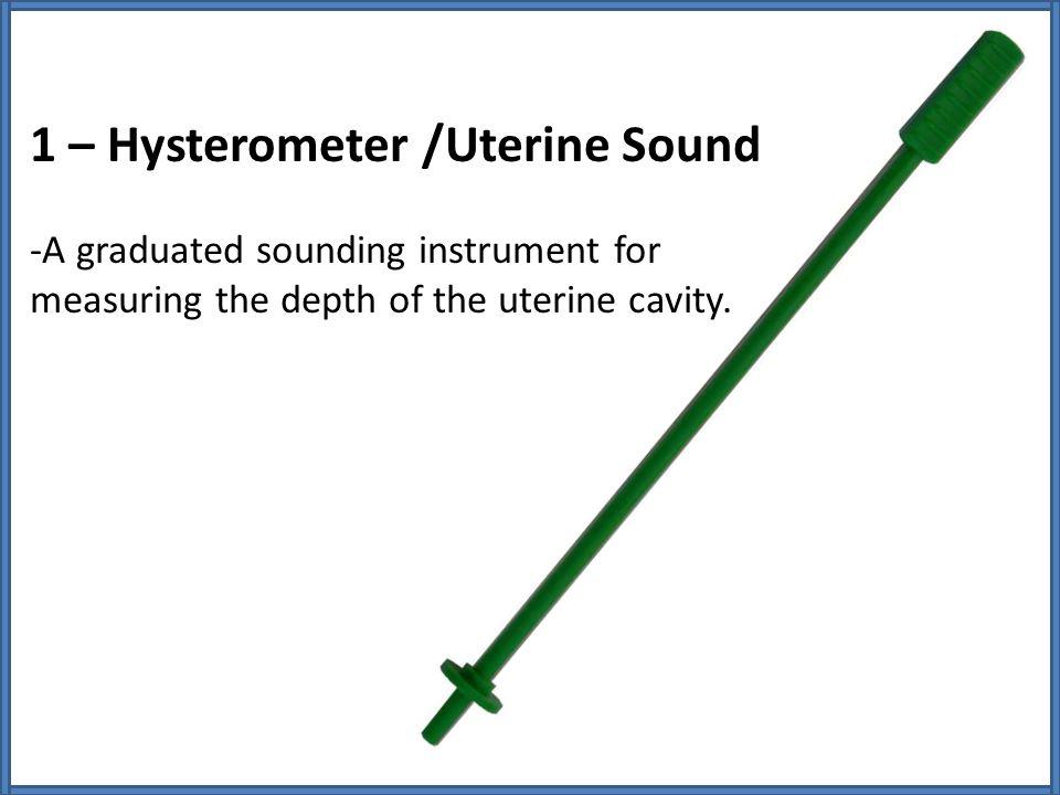 1 – Hysterometer /Uterine Sound