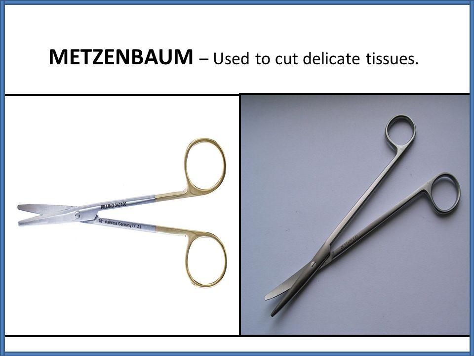 METZENBAUM – Used to cut delicate tissues.