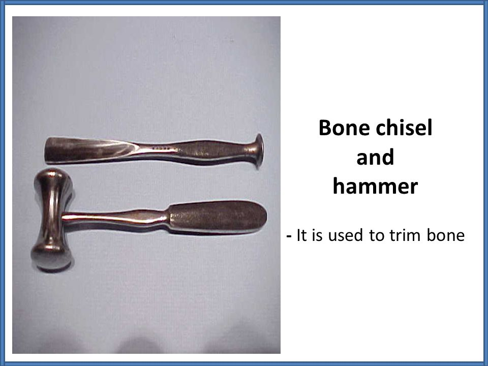Bone chisel and hammer - It is used to trim bone