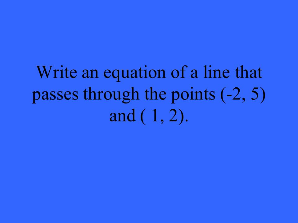 Find the Equation of a Line Given That You Know Two Points it Passes Through
