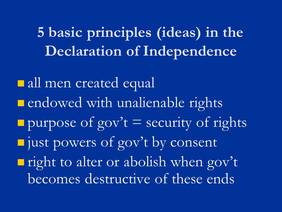 the basic ideals of the declaration of independence The declaration of independence can be broadly classified into four sections the first section, or the introduction, states the purpose of the document the second part explains the theory of a good government and the individual rights each person is entitled, and that the government must respect those rights.