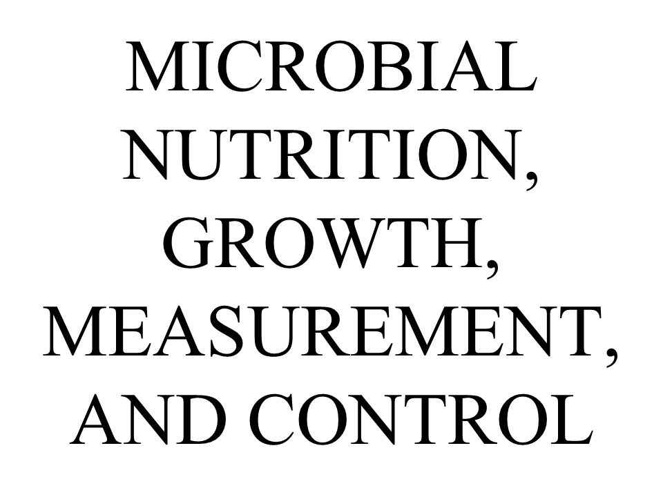 microbial nutrition Microbial nutrition & growth nutrient requirements nutrient transport processes culture media growth in batch culture mean generation time and growth rate.