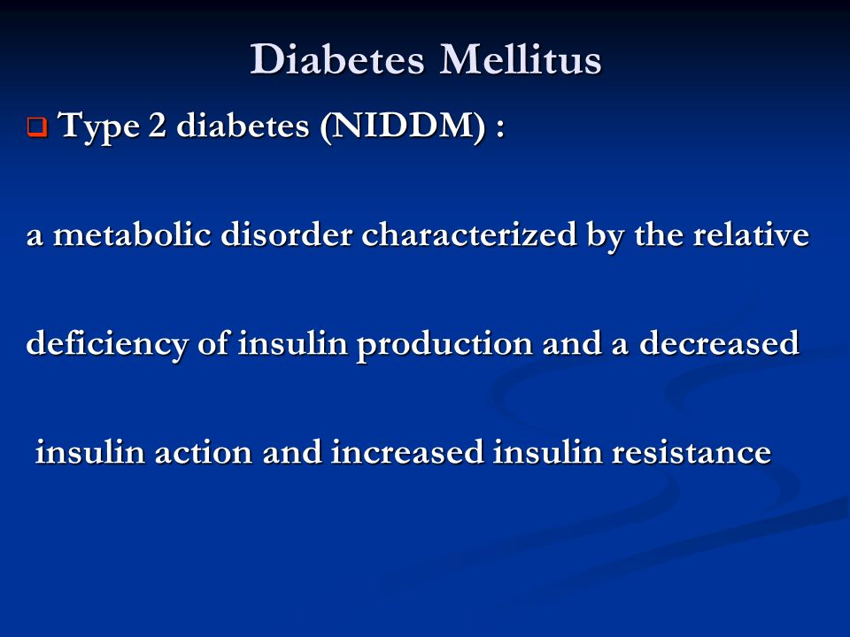 Diabetes Mellitus Type 2 diabetes (NIDDM) :