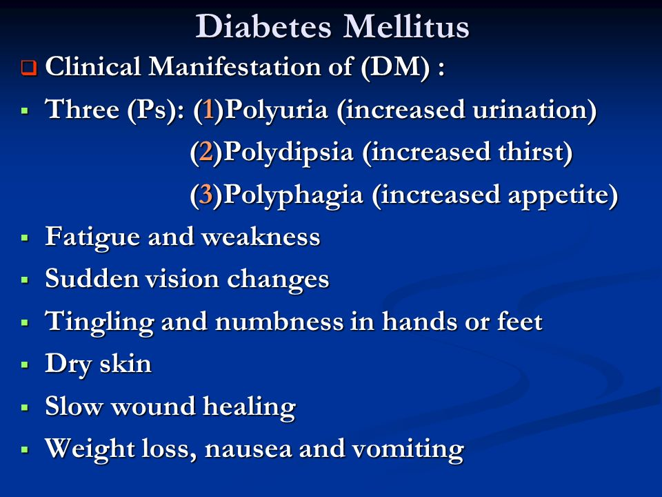 Diabetes Mellitus Clinical Manifestation of (DM) :