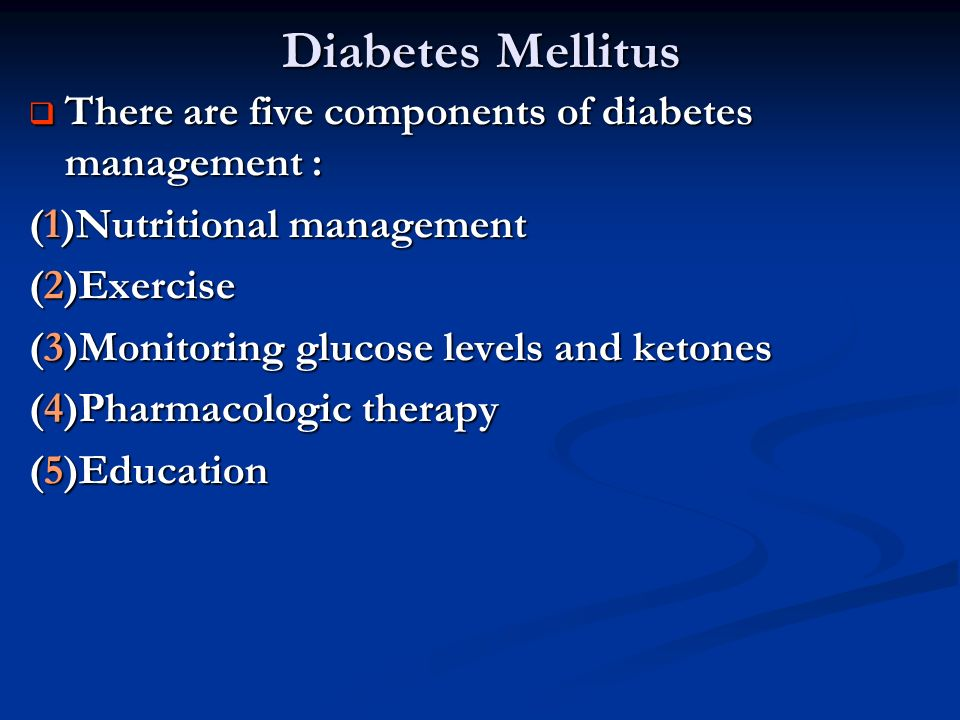 Diabetes Mellitus There are five components of diabetes management :