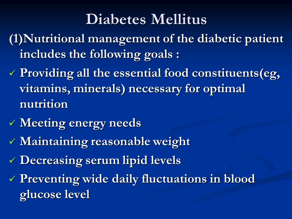 Diabetes Mellitus (1)Nutritional management of the diabetic patient includes the following goals :