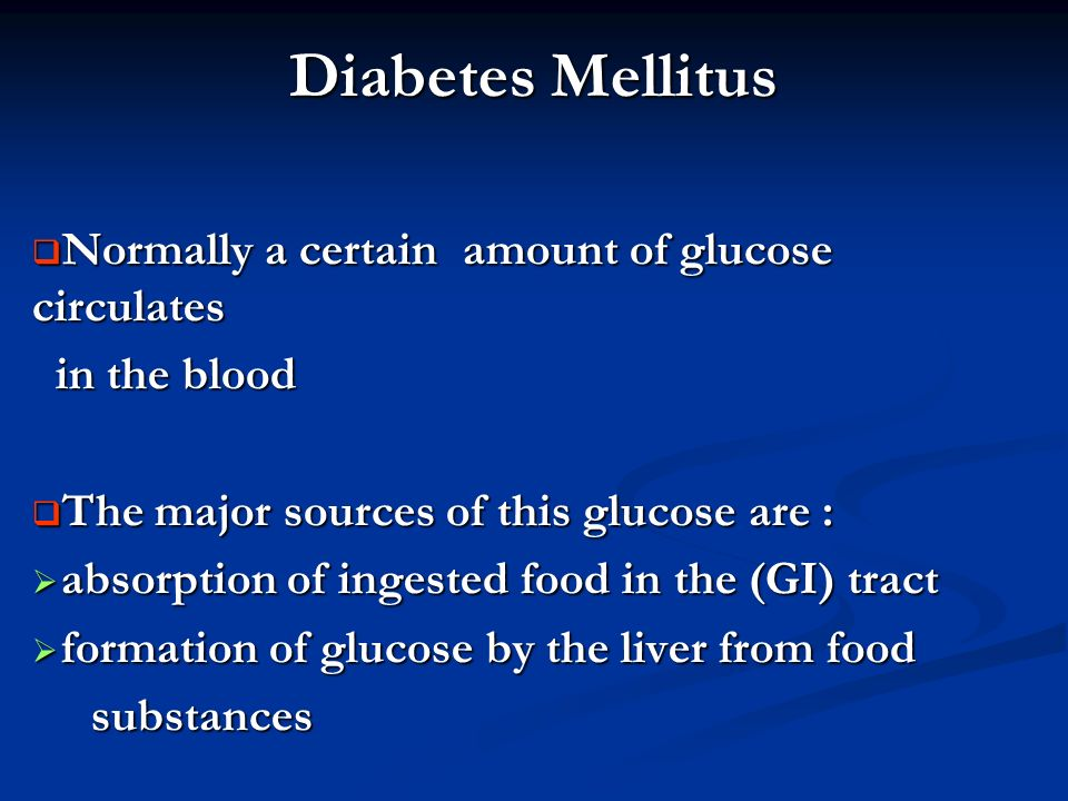Diabetes Mellitus Normally a certain amount of glucose circulates