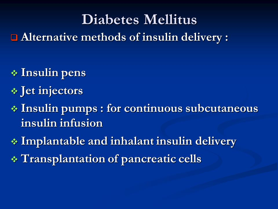 Diabetes Mellitus Alternative methods of insulin delivery :