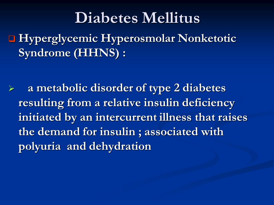 Diabetes Mellitus Hyperglycemic Hyperosmolar Nonketotic Syndrome (HHNS) :