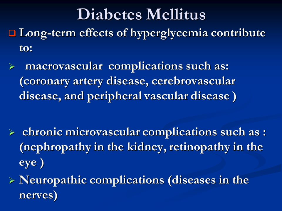 Diabetes Mellitus Long-term effects of hyperglycemia contribute to: