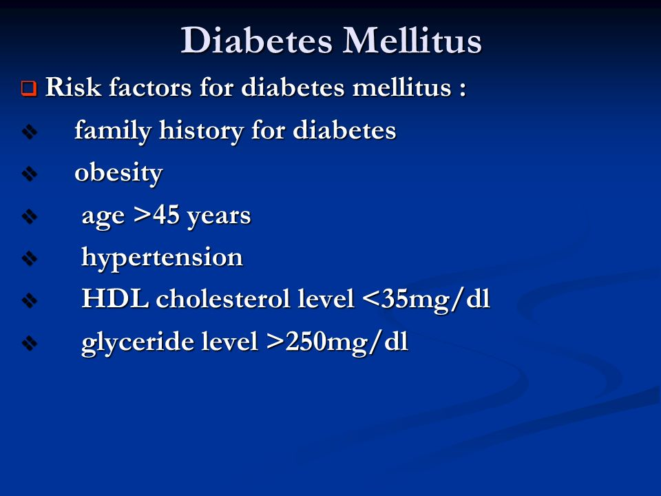 Diabetes Mellitus Risk factors for diabetes mellitus :