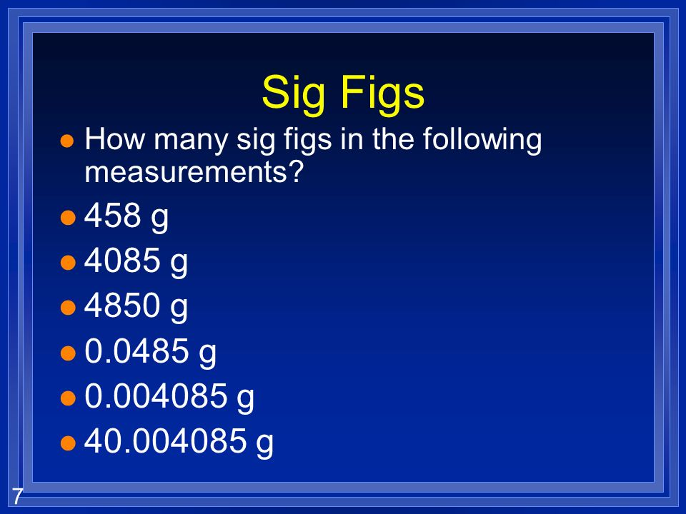 Sig Figs How many sig figs in the following measurements 458 g g g g g.
