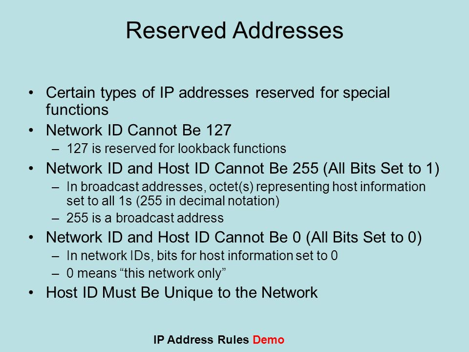 Reserved Addresses Certain types of IP addresses reserved for special functions. Network ID Cannot Be 127.
