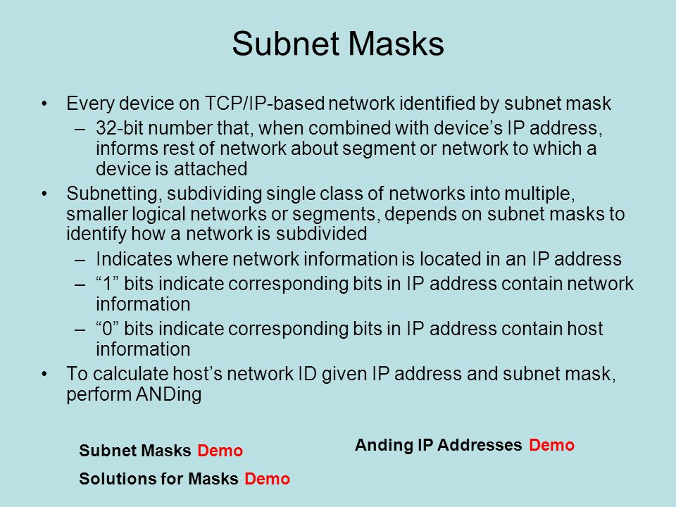Subnet Masks Every device on TCP/IP-based network identified by subnet mask.