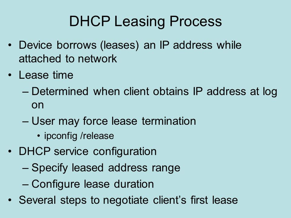 DHCP Leasing Process Device borrows (leases) an IP address while attached to network. Lease time.