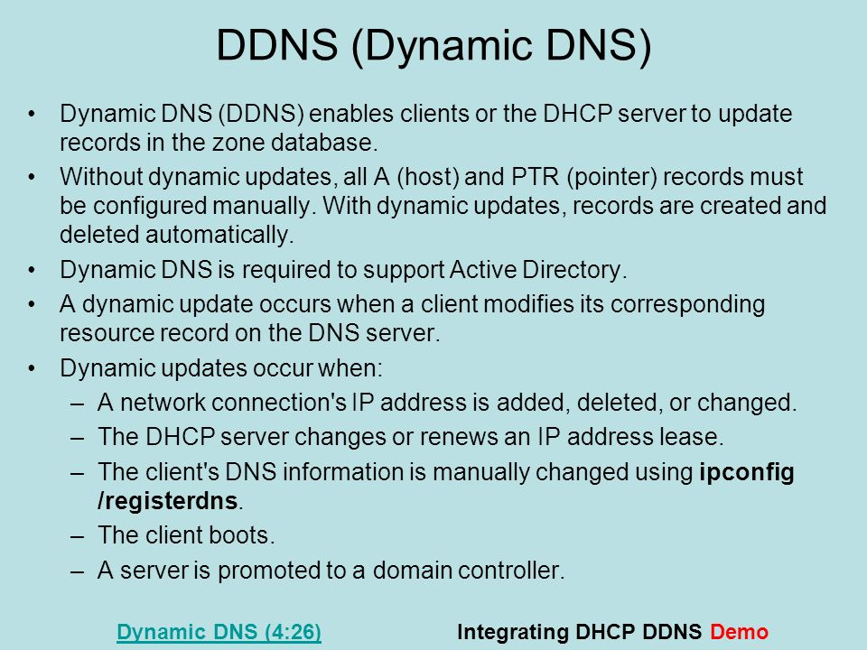 DDNS (Dynamic DNS) Dynamic DNS (DDNS) enables clients or the DHCP server to update records in the zone database.