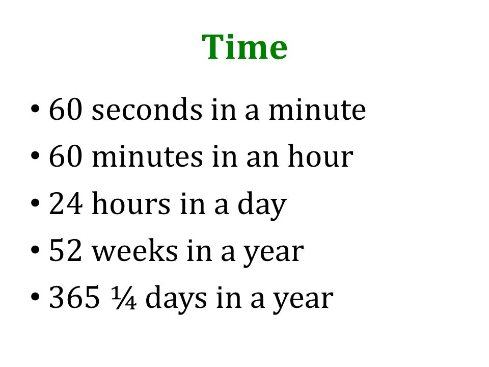 Time 60 seconds in a minute 60 minutes in an hour 24 hours in a day