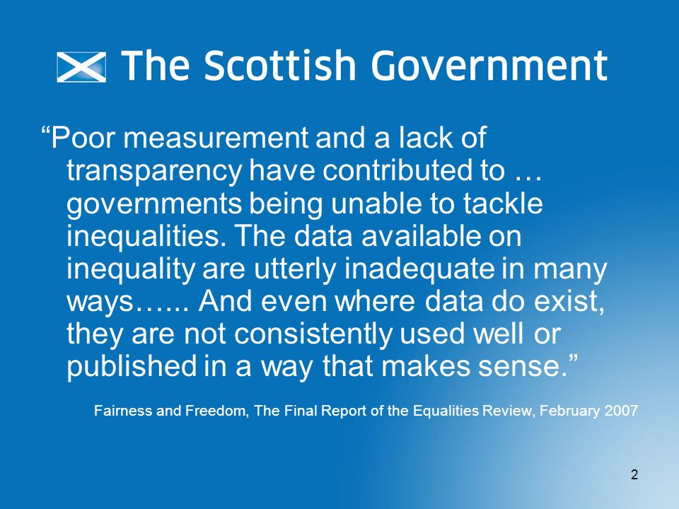 Poor measurement and a lack of transparency have contributed to … governments being unable to tackle inequalities. The data available on inequality are utterly inadequate in many ways…... And even where data do exist, they are not consistently used well or published in a way that makes sense.
