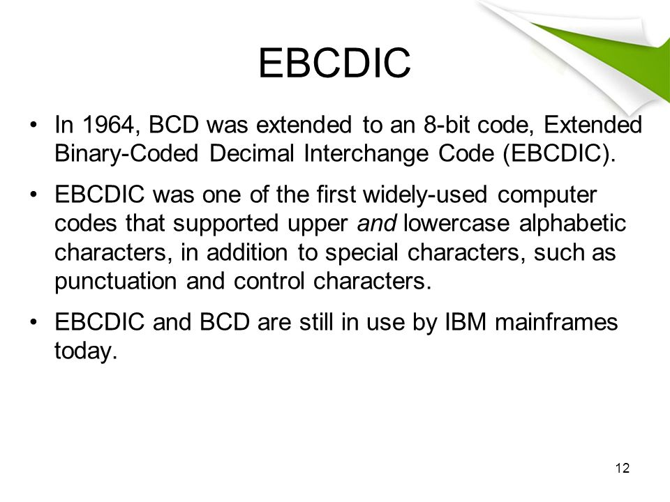 Ascii and ebcdic are used for