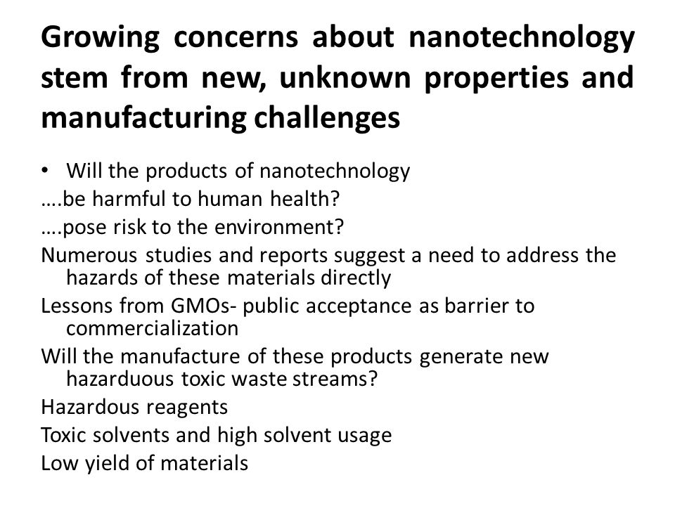 Growing concerns about nanotechnology stem from new, unknown properties and manufacturing challenges