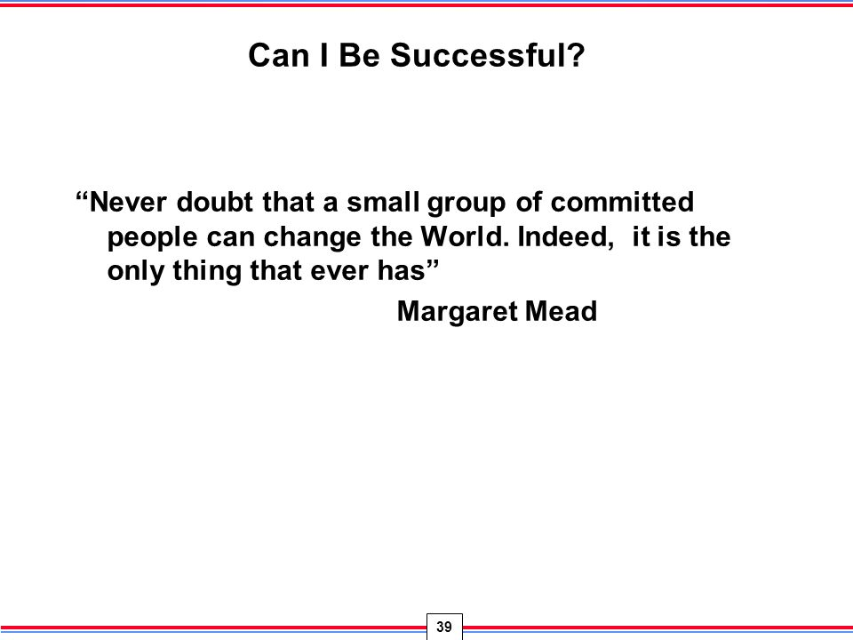 """how a small group of committed people can change the world You've heard margaret mead's quote """"never doubt that a small group of thoughtful, committed citizens can change the world indeed, it's the only thing that ever has"""" we are those groups."""