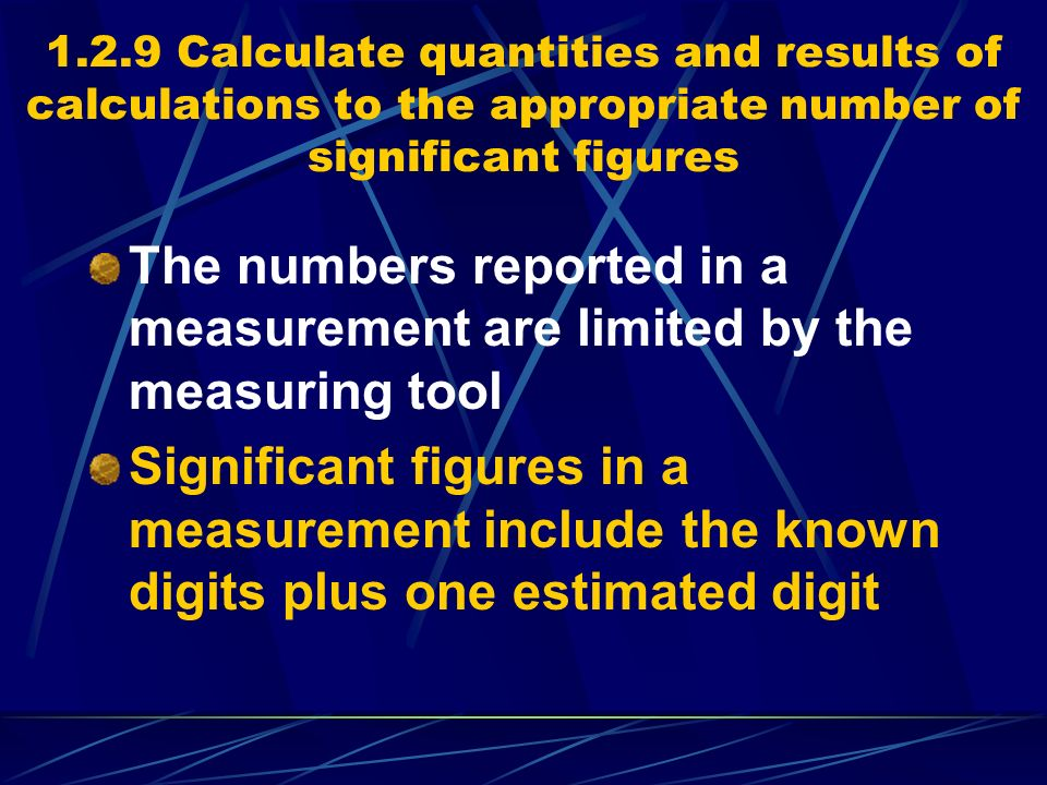 1.2.9 Calculate quantities and results of calculations to the appropriate number of significant figures