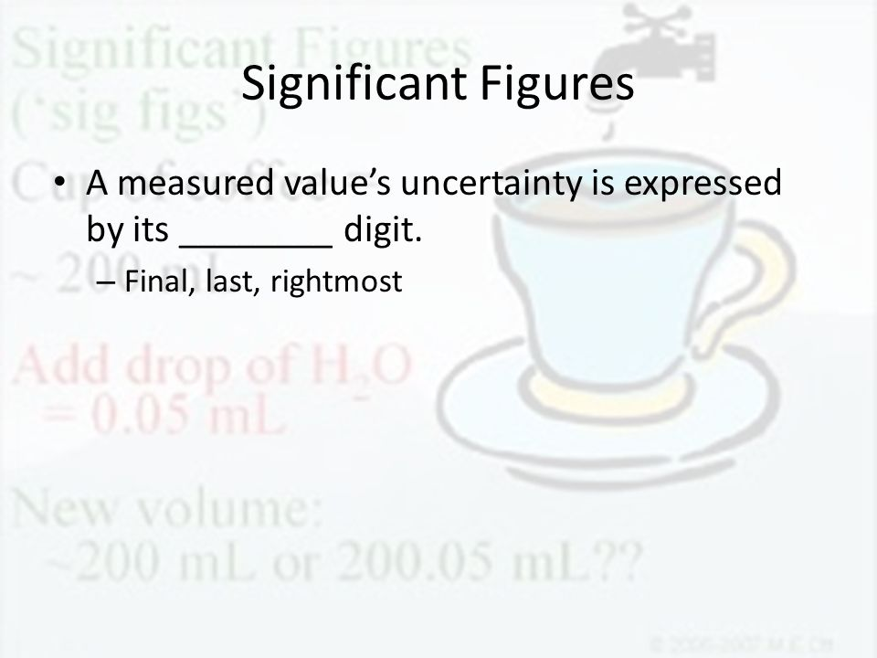 Significant Figures A measured value's uncertainty is expressed by its ________ digit.