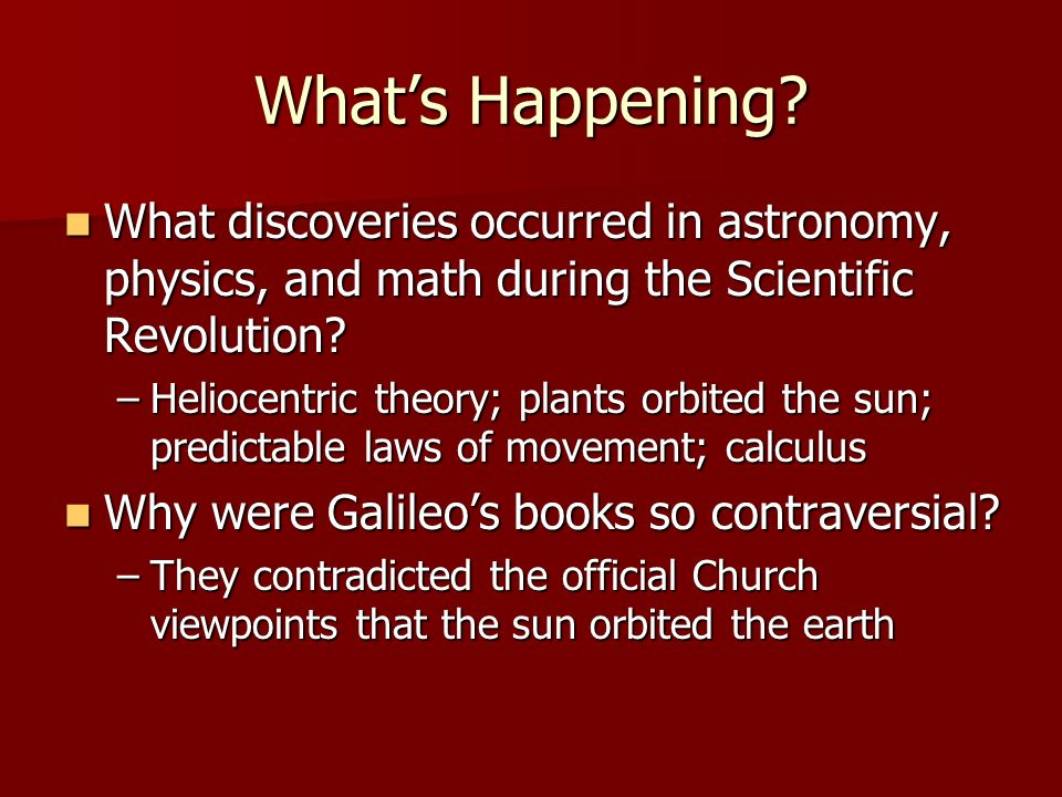 What's Happening What discoveries occurred in astronomy, physics, and math during the Scientific Revolution